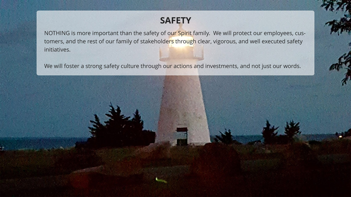 Spirit protects its employees, customers and stakeholders through clear, vigorous and well executed safety initiatives.